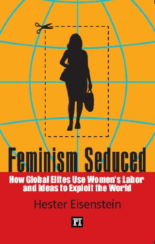 Feminism Seduced: How Global Elites Use Women's Labor and Ideas to Exploit the World 9781594516603