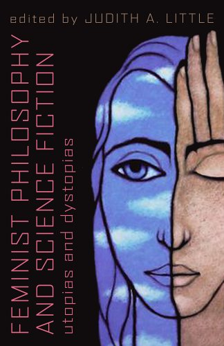 Feminist Philosophy and Science Fiction: Utopias and Dystopias 9781591024149