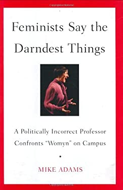 Feminists Say the Darndest Things: A Politically Incorrect Professor Confronts