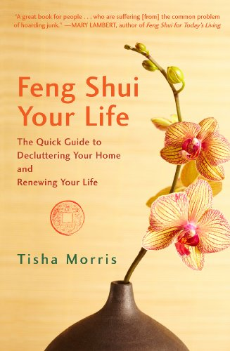 Feng Shui Your Life: The Quick Guide to Decluttering Your Home and Renewing Your Life 9781596528246
