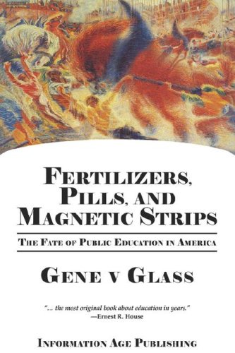 Fertilizers, Pills, and Magnetic Strips: The Fate of Public Education in America (PB) 9781593118921