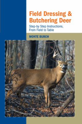 Field Dressing and Butchering Deer: Step-By-Step Instructions, from Field to Table 9781599211725