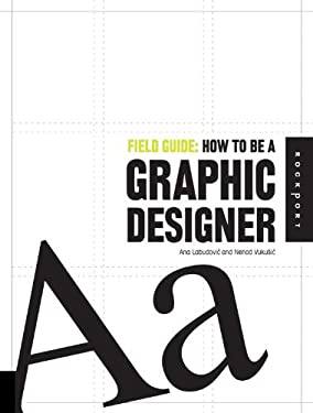 Field Guide: How to Be a Graphic Designer 9781592534906