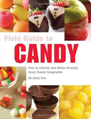 Field Guide to Candy: How to Identify and Make Virtually Every Candy Imaginable