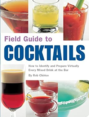 Field Guide to Cocktails: How to Identify and Prepare Virtually Every Mixed Drink at the Bar 9781594740633