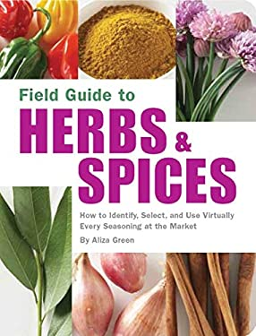 Field Guide to Herbs & Spices: How to Identify, Select, and Use Virtually Every Seasoning at the Market 9781594740824