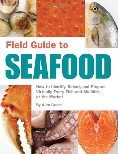 Field Guide to Seafood: How to Identify, Select, and Prepare Virtually Every Fish and Shellfish at the Market 9781594741357