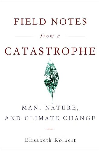 Field Notes from a Catastrophe: Man, Nature, and Climate Change 9781596911253