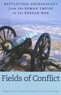 Fields of Conflict: Battlefield Archaeology from the Roman Empire to the Korean War 9781597972765