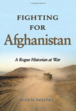 Fighting for Afghanistan: A Rogue Historian at War 9781591145097