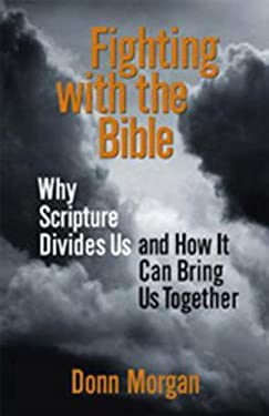 Fighting with the Bible: Why Scripture Divides Us and How It Can Bring Us Together 9781596270589