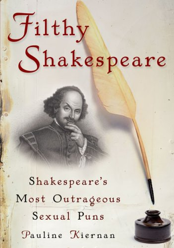 Filthy Shakespeare: Shakespeare's Most Outrageous Sexual Puns 9781592404018