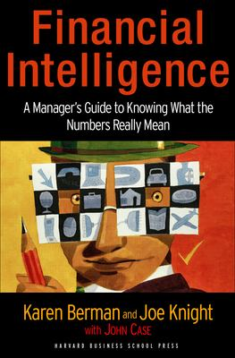 Financial Intelligence: A Manager's Guide to Knowing What the Numbers Really Mean 9781591397649
