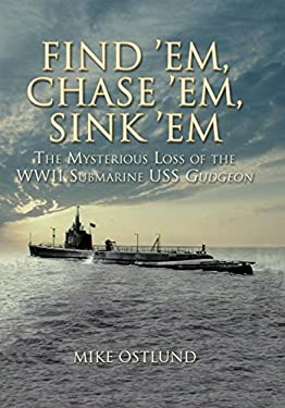 Find 'Em, Chase 'Em, Sink 'em: The Mysterious Loss of the WWII Submarine USS Gudgeon 9781592288625