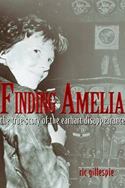 Finding Amelia: The True Story of the Earhart Disappearance 9781591143185