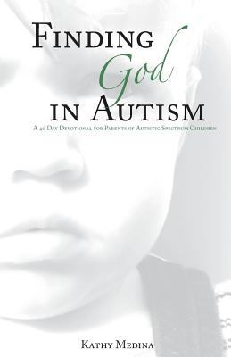 Finding God in Autism: A Forty Day Devotional for Parents of Autistic Children 9781598865639