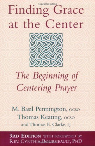 Finding Grace at the Center: The Beginning of Centering Prayer 9781594731822