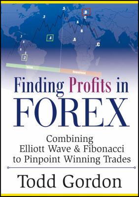 Finding Profits in Forex: Combining Elliott Wave and Fibonacci to Pinpoint Winning Trades 9781592804283