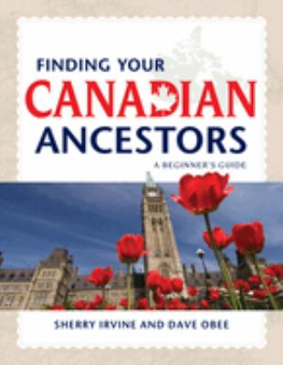 Finding Your Canadian Ancestors: A Beginner's Guide 9781593313166
