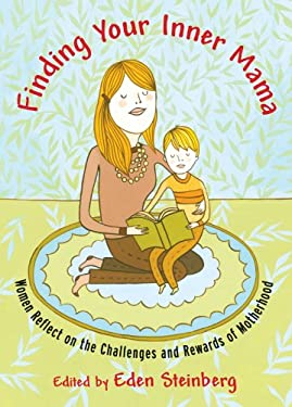 Finding Your Inner Mama: Women Reflect on the Challenges and Rewards of Motherhood 9781590304235