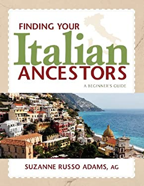 Finding Your Italian Ancestors: A Beginner's Guide 9781593313241
