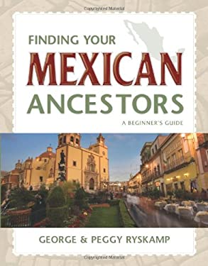 Finding Your Mexican Ancestors: A Beginner's Guide 9781593313074