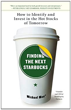 Finding the Next Starbucks: How to Identify and Invest in the Hot Stocks of Tomorrow 9781591841890