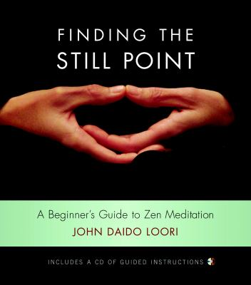 Finding the Still Point: A Beginner's Guide to Zen Meditation [With CD] 9781590304792