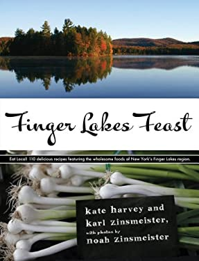 Finger Lakes Feast: 110 Delicious Recipes from New York's Hotspot for Wholesome Local Foods 9781590136607