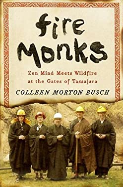 Fire Monks: Zen Mind Meets Wildfire at the Gates of Tassajara 9781594202919