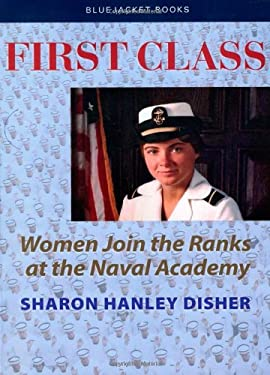 First Class: Women Join the Ranks at the Naval Academy 9781591142164