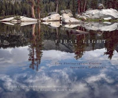 First Light: Five Photographers Explore Yosemite's Wilderness 9781597141024