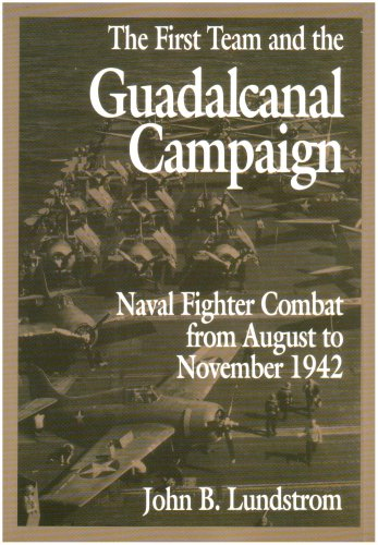 First Team and the Guadalcanal Campaign: Naval Fighter Combat from August to November 1942 9781591144724
