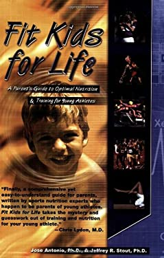 Fit Kids for Life: A Parents' Guide to Optimal Nutrition & Training for Young Athletes 9781591200994