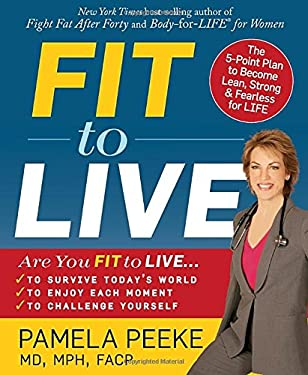 Fit to Live: The 5-Point Plan to Become Lean, Strong, & Fearless for Life 9781594866609