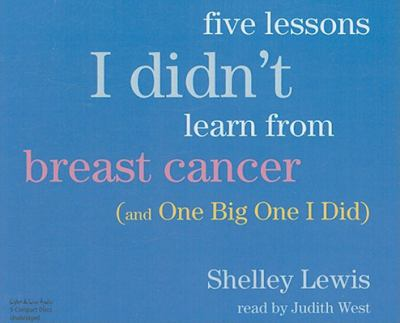 Five Lessons I Didn't Learn from Breast Cancer (and One Big One I Did) 9781593161392