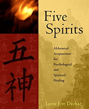 Five Spirits: Alchemical Acupuncture for Psychological and Spiritual Healing 9781590560921