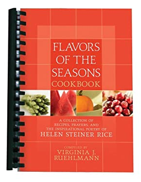 Flavors of the Seasons Cookbook: A Collection of Recipes, Prayers, and the Inspirational Poetry of Helen Steiner Rice 9781597896740