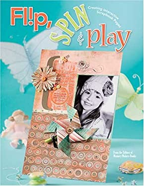 Flip, Spin & Play: Creating Interactive Scrapbook Pages 9781599630182