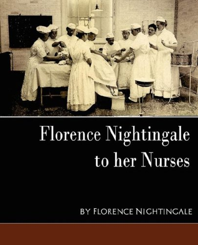 Florence Nightingale - To Her Nurses (New Edition) 9781594627507