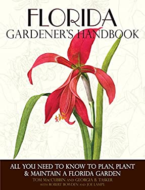 Florida Gardener's Handbook: All You Need to Know to Plan, Plant & Maintain a Florida Garden 9781591865421