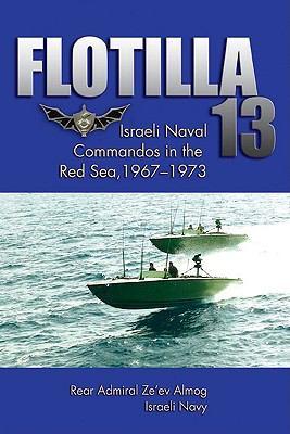 Flotilla 13: Isreali Naval Commandos in the Red Sea, 1967-1973 9781591140153