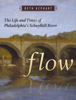 Flow: The Life and Times of Philadelphia's Schuylkill River 9781592136360