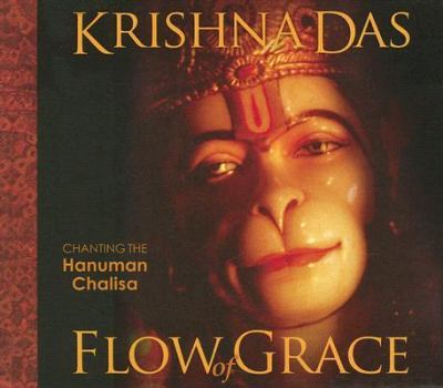 Flow of Grace: Invoke the Blessings and Empowerment of Hanuman with Sacred Chant from Krishna Das [With CD]