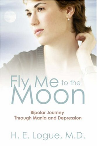 Fly Me to the Moon: Bipolar Journey Through Mania and Depression 9781598006964