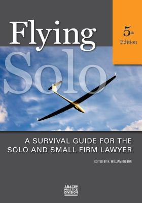 Flying Solo: A Survival Guide for Solos and Small Firm Lawyers 9781590314807