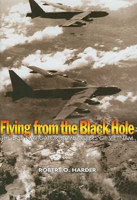 Flying from the Black Hole: The B-52 Navigator-Bombardiers of Vietnam 9781591143598