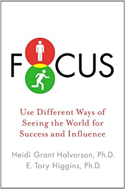 Focus: Use Different Ways of Seeing the World for Success and Influence 9781594631023