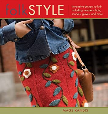 Folk Style: Innovative Designs to Knit, Including Sweaters, Hats, Scarves, Gloves and More 9781596680203