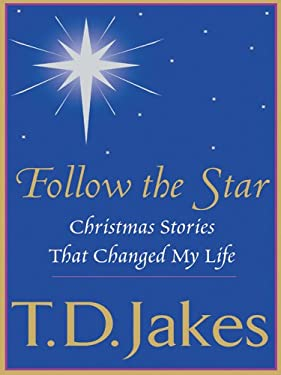Follow the Star: Christmas Stories That Changed My Life 9781594150449